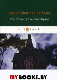 The House by the Churchyard = Дом у кладбища: роман на англ.яз